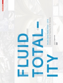 Fluid Totality : Studio Zaha Hadid 2000-2015. University of Applied Arts Vienna, Paperback Book
