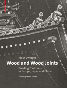 Wood and Wood Joints : Building Traditions of Europe, Japan and China, Hardback Book