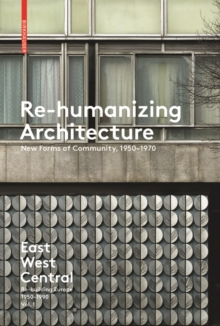 Re-Humanizing Architecture : New Forms of Community, 1950-1970, Paperback Book