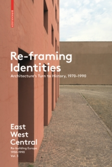 Re-Framing Identities : Architecture's Turn to History, 1970-1990, Paperback / softback Book