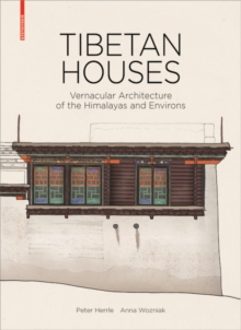 Tibetan Houses : Vernacular Architecture of the Himalayas and Environs, Hardback Book