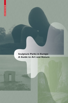 Sculpture Parks in Europe : A Guide to Art and Nature, Paperback Book
