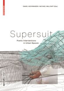 Supersuit : Poetic Interventions in Urban Spaces, Paperback Book