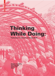 Thinking While Doing : Explorations in Educational Design/Build, Hardback Book