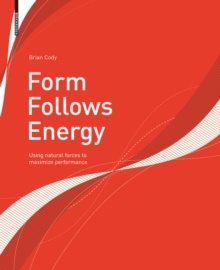 Form Follows Energy : Using natural forces to maximize performance, Paperback Book