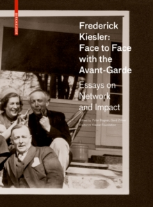 Frederick Kiesler: Face to Face with the Avant-Garde : Essays on Network and Impact, Hardback Book