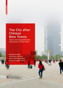 The City after Chinese New Towns : Spaces and Imaginaries from Contemporary Urban China, Hardback Book