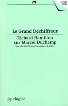 Le Grand Dechiffreur : Richard Hamilton on Marcel Duchamp, Paperback / softback Book