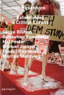 Thomas Hirschhorn : Establishing a Critical Corpus, Hardback Book