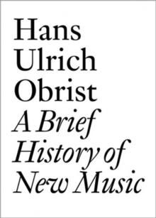 Hans Ulrich Obrist : A Brief History of New Music, Paperback / softback Book