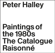 Peter Halley : The Complete 1980s Paintings, Hardback Book