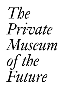 The Private Museum of the Future, Paperback / softback Book