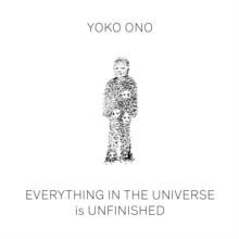 Yoko Ono: Everything in the Universe Is Unfinished, Hardback Book