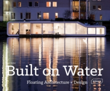 Built on Water : Floating Architecture + Design, Hardback Book