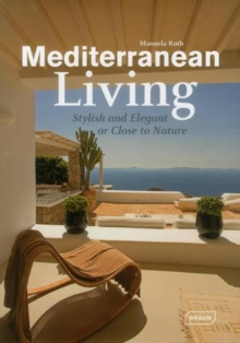 Mediterranean Living : Stylish and Elegant or Close to Nature, Hardback Book