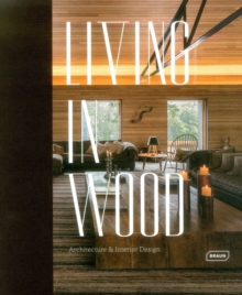 Living in Wood : Architecture & Interior Design, Hardback Book