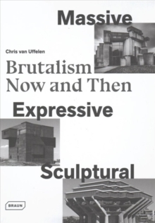 Massive, Expressive, Sculptural : Brutalism Now and Then, Hardback Book