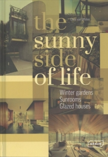 The Sunny Side of Life : Winter Gardens, Sunrooms, Greenhouses, Hardback Book