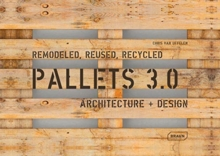 Pallets 3.0 : Remodeled, Reused, Recycled: Architecture + Design, Paperback / softback Book