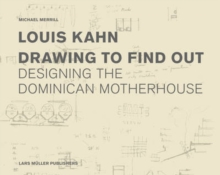 Louis Kahn: Drawing to Find Out : Designing the Dominican Motherhouse, Hardback Book
