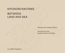 Between Land and Sea: Works of Kiyonori Kikutake, Hardback Book