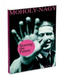 Sensing the Future : Moholy-Nagy, Media and the Arts, Hardback Book