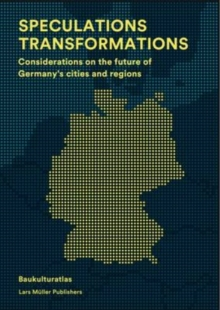 Speculations Transformations : Considerations on the Future of Germany's Cities and Regions, Hardback Book