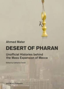 Desert of Pharan : Unofficial Histories Behind the Mass Expansion of Makkah, Paperback Book