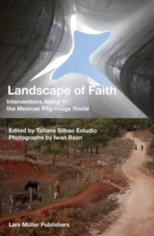 Landscape of Faith : Interventions Along the Mexican Pilgrimage Route, Paperback Book