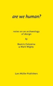 Are We Human? Notes on an Archeology of Design, Paperback / softback Book