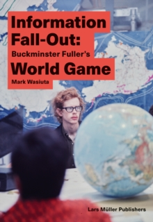 Information Fall-Out: Buckminster Fuller's World Game, Paperback Book
