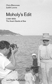 Moholy's Edit : CIAM 1933: The Avant-Garde at Sea, Paperback / softback Book