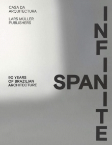 Infinite Span: 90 Years of Brazilian Architecture, Hardback Book