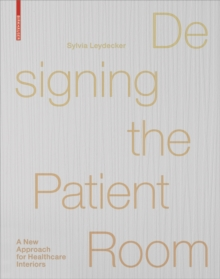 Designing the Patient Room : A New Approach to Healthcare Interiors, Hardback Book