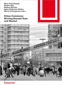 Urban Commons : Moving Beyond State and Market, Paperback / softback Book