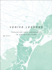 Venice Lessons : Industrial Nostalgia. Teaching and Research in Architecture, Paperback Book