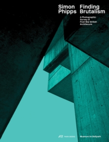 Simon Phipps Finding Brutalism : A Photographic Survey of Post-War British Architecture, Hardback Book