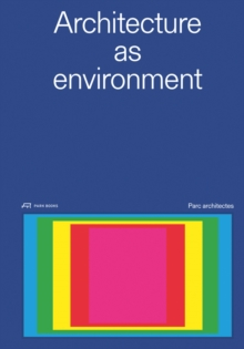 Architecture as Environment : PARC Architectes, Hardback Book