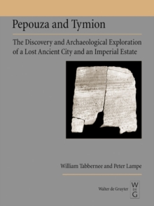 Pepouza and Tymion : The Discovery and Archaeological Exploration of a Lost Ancient City and an Imperial Estate, PDF eBook