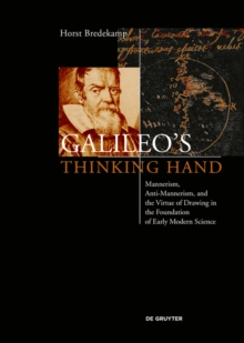 Galileo's Thinking Hand : Mannerism, Anti-Mannerism and the Virtue of Drawing in the Foundation of Early Modern Science, EPUB eBook