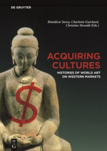 Acquiring Cultures : Histories of World Art on Western Markets, Hardback Book