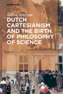 Dutch Cartesianism and the Birth of Philosophy of Science : From Regius to 's Gravesande, PDF eBook