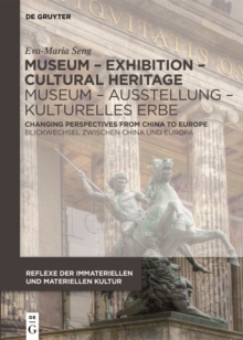 Museum - Exhibition - Cultural Heritage / Museum - Ausstellung - Kulturelles Erbe : Changing Perspectives from China to Europe / Blickwechsel zwischen China und Europa, Hardback Book