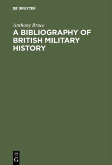 A bibliography of British military history : From the Roman invasions to the restoration, 1660, PDF eBook