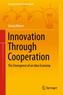 Innovation Through Cooperation : The Emergence of an Idea Economy, Hardback Book