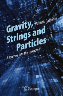 Gravity, Strings and Particles : A Journey Into the Unknown, Paperback / softback Book