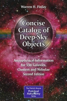 Concise Catalog of Deep-Sky Objects : Astrophysical Information for 550 Galaxies, Clusters and Nebulae, Paperback Book