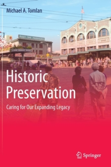 Historic Preservation : Caring for Our Expanding Legacy, Hardback Book