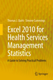 Excel 2010 for Health Services Management Statistics : A Guide to Solving Practical Problems, PDF eBook