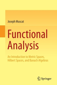 Functional Analysis : An Introduction to Metric Spaces, Hilbert Spaces, and Banach Algebras, Paperback Book